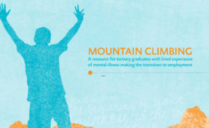 Mountain Climbing:A resource for tertiary graduates with lived experience of mental illness making the transition to employment